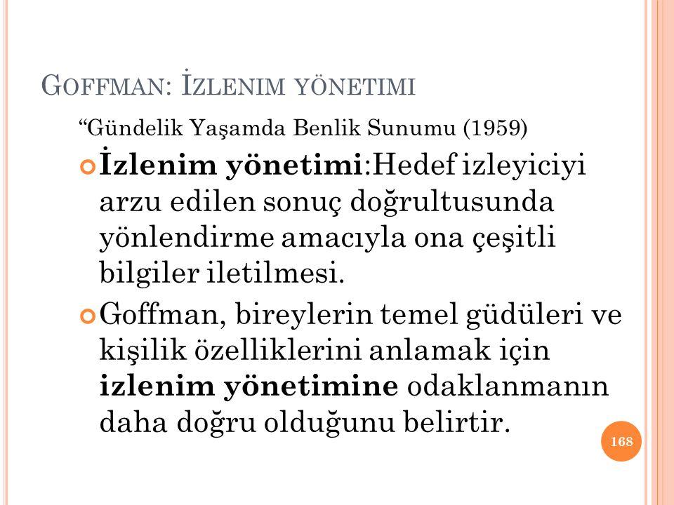 """G OFFMAN : İ ZLENIM YÖNETIMI """"Gündelik Yaşamda Benlik Sunumu (1959) İzlenim yönetimi :Hedef izleyiciyi arzu edilen sonuç doğrultusunda yönlendirme ama"""
