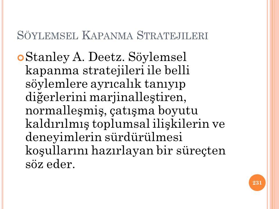 S ÖYLEMSEL K APANMA S TRATEJILERI Stanley A. Deetz. Söylemsel kapanma stratejileri ile belli söylemlere ayrıcalık tanıyıp diğerlerini marjinalleştiren