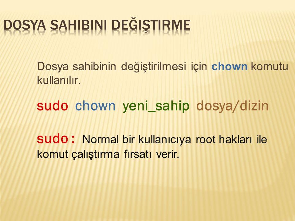 Dosya sahibinin değiştirilmesi için chown komutu kullanılır.