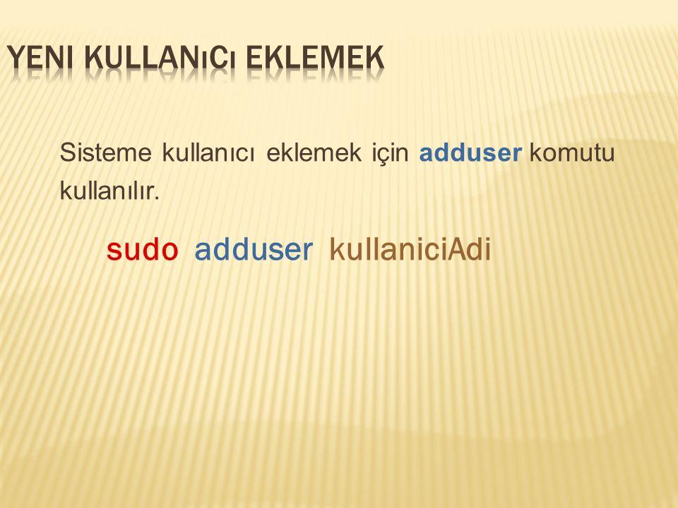 Sisteme kullanıcı eklemek için adduser komutu kullanılır. sudo adduser kullaniciAdi