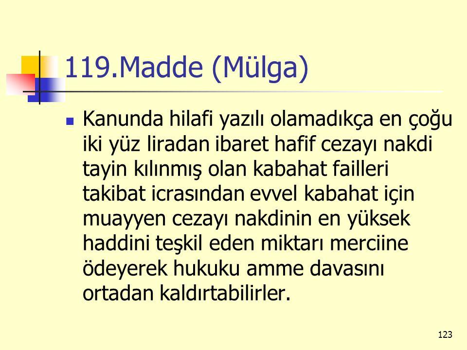 119.Madde (Mülga) Kanunda hilafi yazılı olamadıkça en çoğu iki yüz liradan ibaret hafif cezayı nakdi tayin kılınmış olan kabahat failleri takibat icra