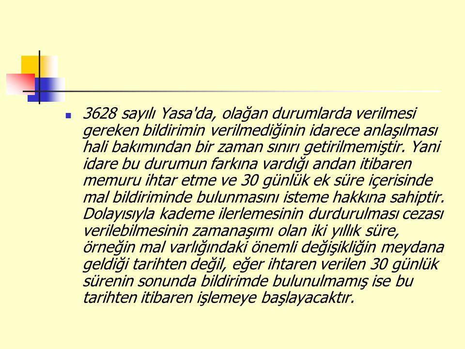 3628 sayılı Yasa'da, olağan durumlarda verilmesi gereken bildirimin verilmediğinin idarece anlaşılması hali bakımından bir zaman sınırı getirilmemişti