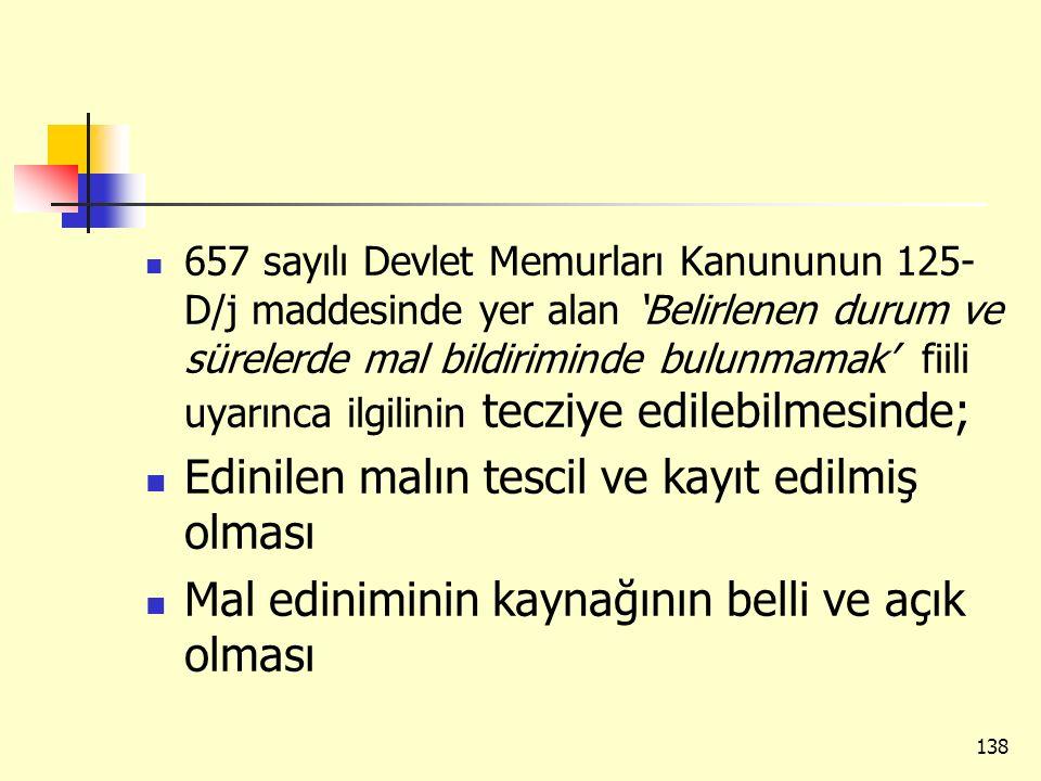 657 sayılı Devlet Memurları Kanununun 125- D/j maddesinde yer alan 'Belirlenen durum ve sürelerde mal bildiriminde bulunmamak' fiili uyarınca ilgilini