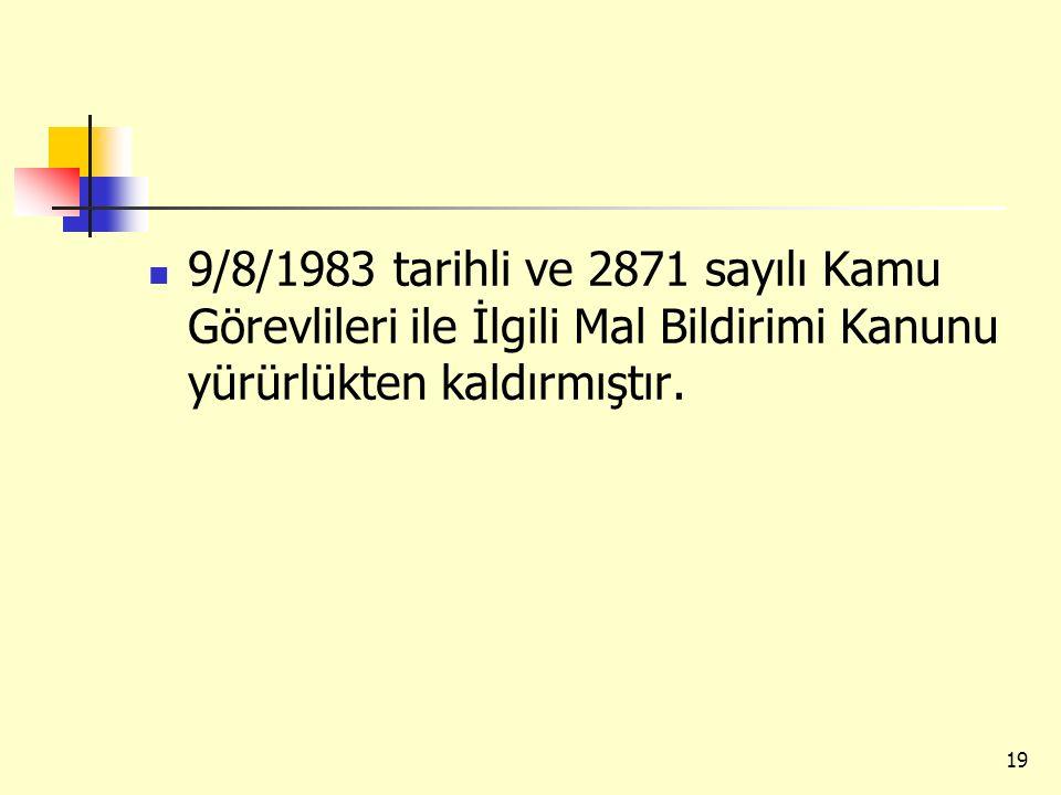 9/8/1983 tarihli ve 2871 sayılı Kamu Görevlileri ile İlgili Mal Bildirimi Kanunu yürürlükten kaldırmıştır. 19