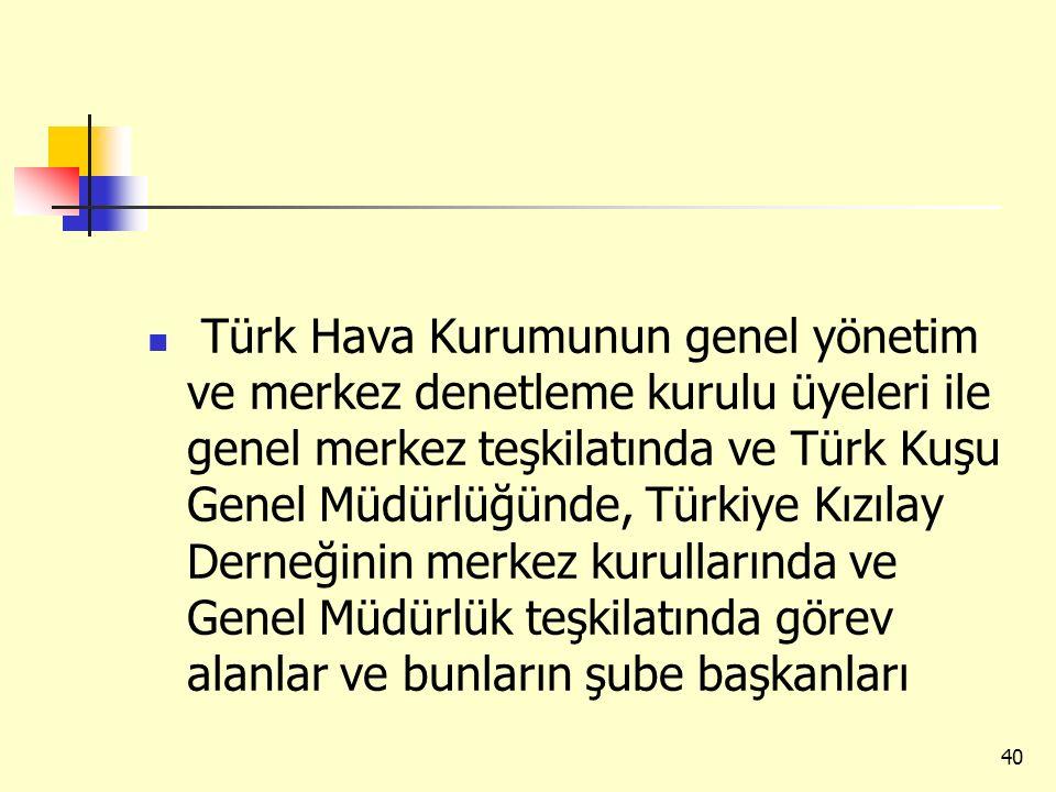 Türk Hava Kurumunun genel yönetim ve merkez denetleme kurulu üyeleri ile genel merkez teşkilatında ve Türk Kuşu Genel Müdürlüğünde, Türkiye Kızılay De