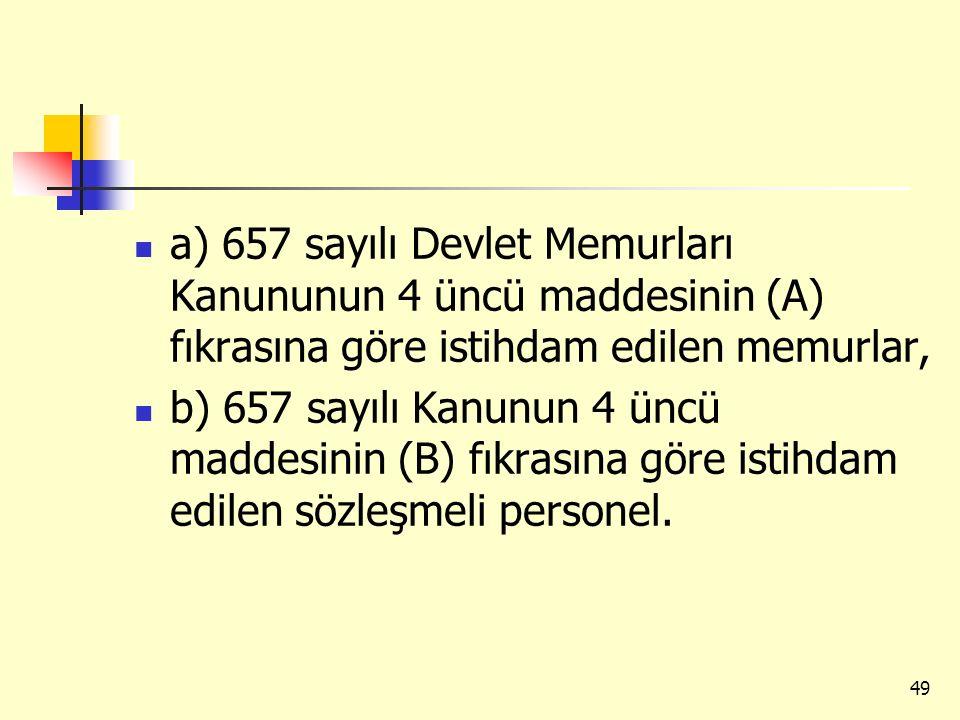 a) 657 sayılı Devlet Memurları Kanununun 4 üncü maddesinin (A) fıkrasına göre istihdam edilen memurlar, b) 657 sayılı Kanunun 4 üncü maddesinin (B) fı
