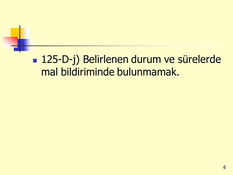 125-D-j) Belirlenen durum ve sürelerde mal bildiriminde bulunmamak. 6