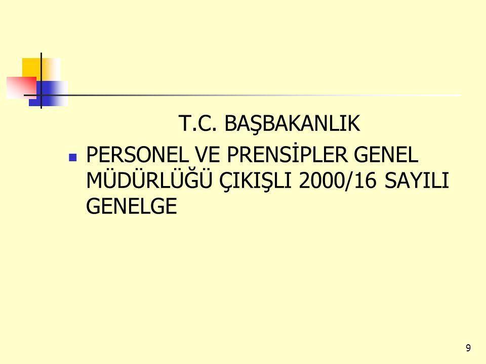 T.C. BAŞBAKANLIK PERSONEL VE PRENSİPLER GENEL MÜDÜRLÜĞÜ ÇIKIŞLI 2000/16 SAYILI GENELGE 9