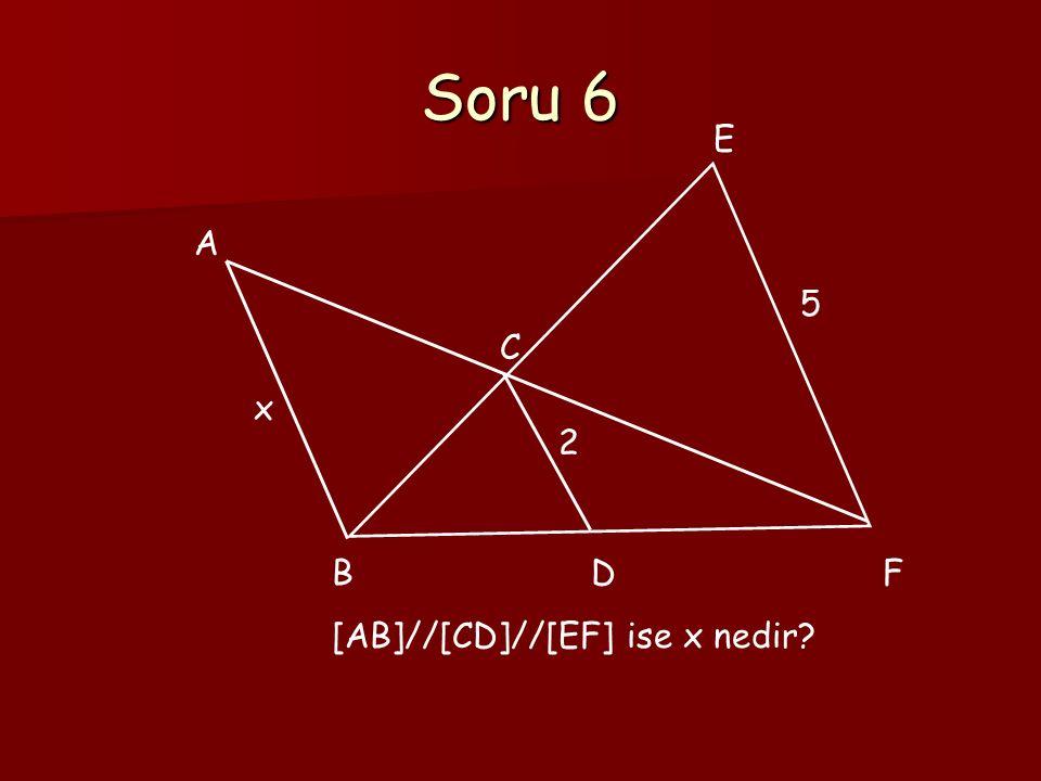Soru 6 2 5 A E C B D F [AB]//[CD]//[EF] ise x nedir x