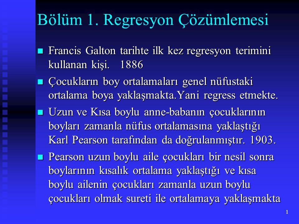 1 Bölüm 1. Regresyon Çözümlemesi Francis Galton tarihte ilk kez regresyon terimini kullanan kişi. 1886 Francis Galton tarihte ilk kez regresyon terimi