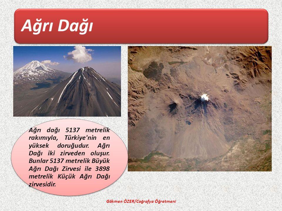 Ağrı Dağı Gökmen ÖZER/Coğrafya Öğretmeni Ağrı dağı 5137 metrelik rakımıyla, Türkiye nin en yüksek doruğudur.