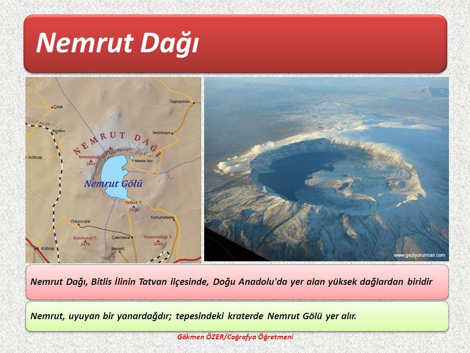 Nemrut Dağı Gökmen ÖZER/Coğrafya Öğretmeni Nemrut Dağı, Bitlis İlinin Tatvan ilçesinde, Doğu Anadolu da yer alan yüksek dağlardan biridir Nemrut, uyuyan bir yanardağdır; tepesindeki kraterde Nemrut Gölü yer alır.