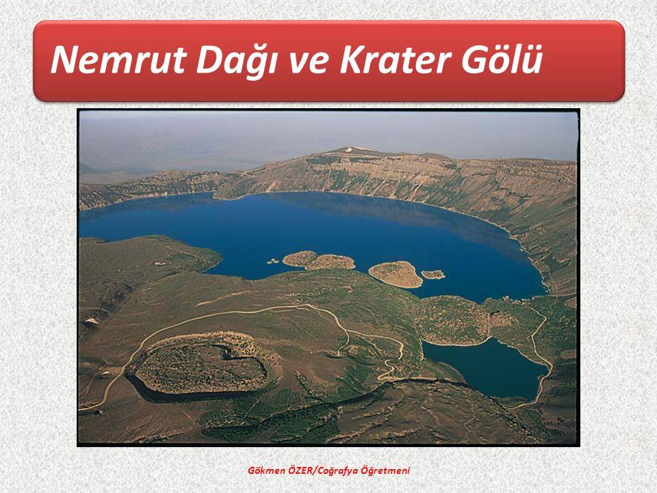 Nemrut Dağı ve Krater Gölü Gökmen ÖZER/Coğrafya Öğretmeni