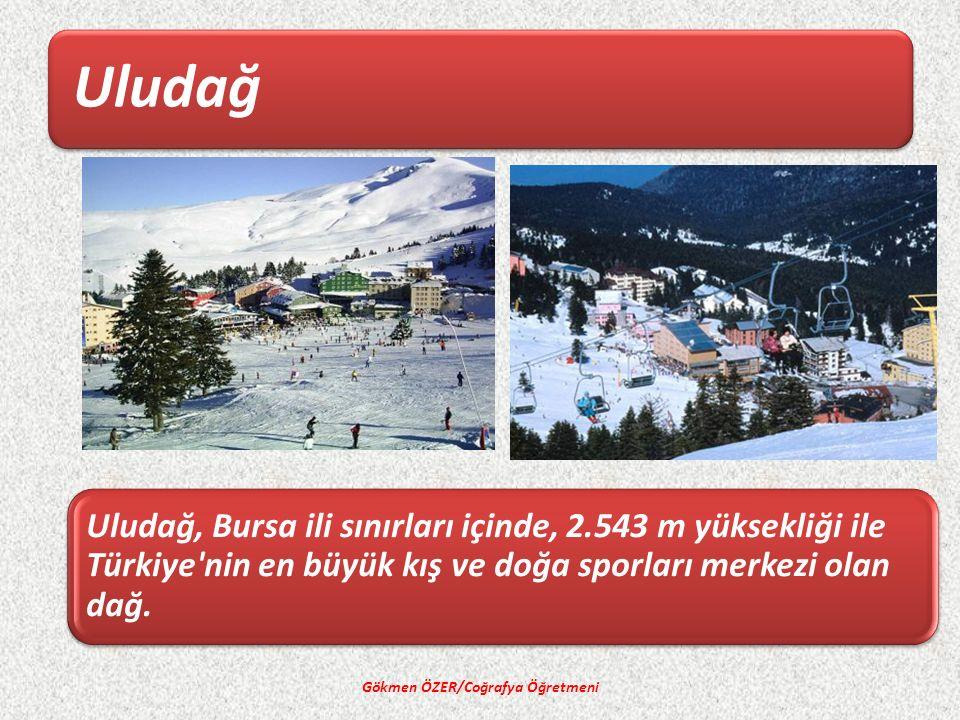 Uludağ Gökmen ÖZER/Coğrafya Öğretmeni Uludağ, Bursa ili sınırları içinde, 2.543 m yüksekliği ile Türkiye nin en büyük kış ve doğa sporları merkezi olan dağ.