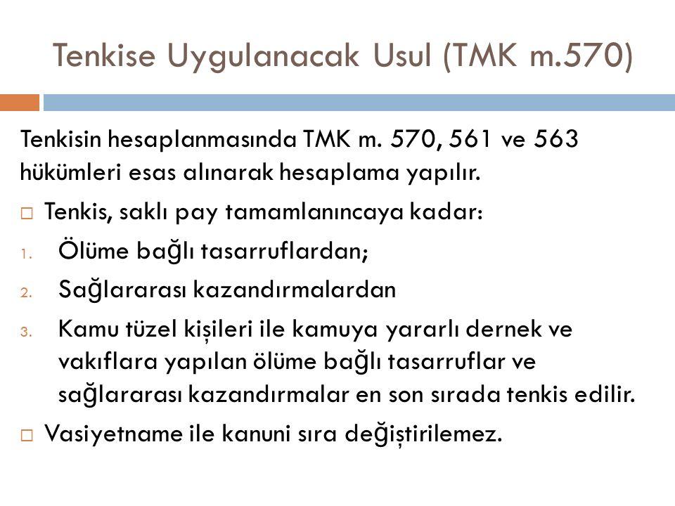 Tenkise Uygulanacak Usul (TMK m.570) Tenkisin hesaplanmasında TMK m. 570, 561 ve 563 hükümleri esas alınarak hesaplama yapılır.  Tenkis, saklı pay ta