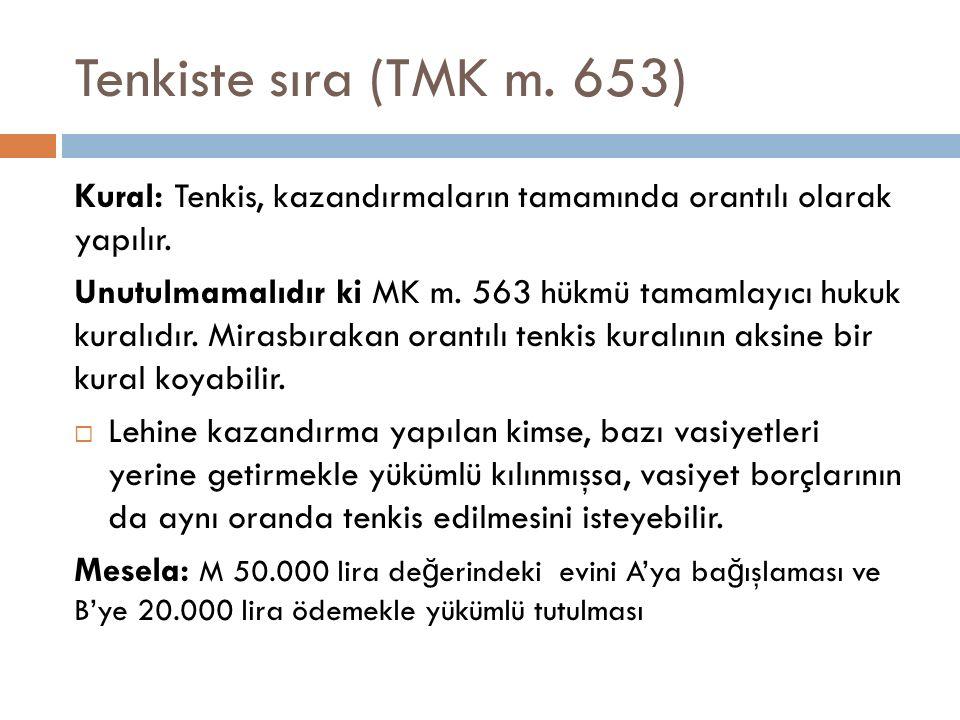Tenkiste sıra (TMK m. 653) Kural: Tenkis, kazandırmaların tamamında orantılı olarak yapılır. Unutulmamalıdır ki MK m. 563 hükmü tamamlayıcı hukuk kura