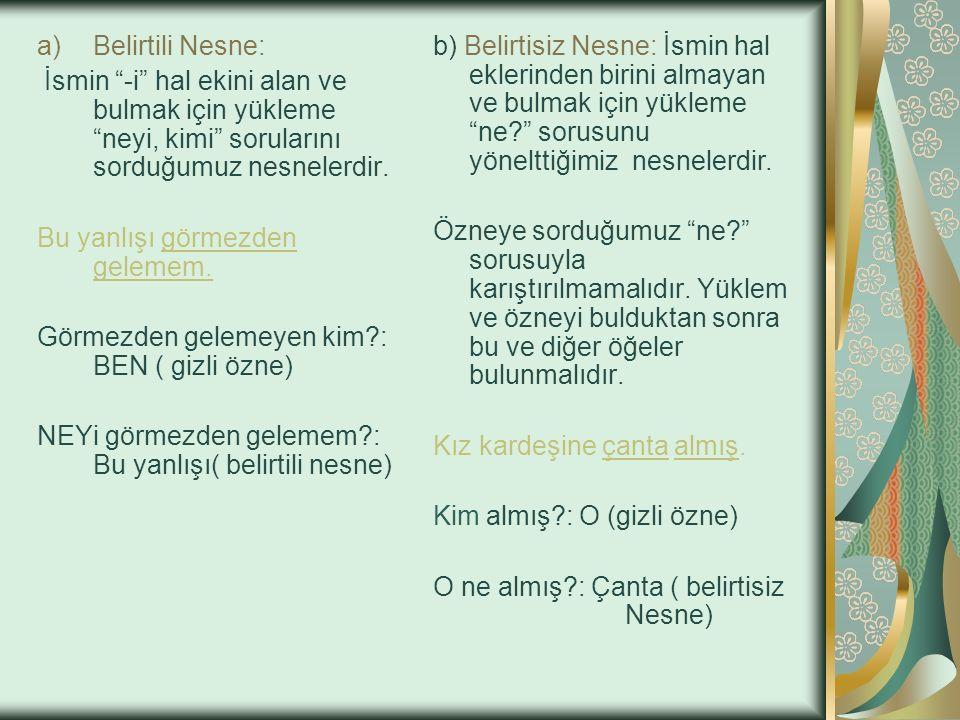 YARDIMCI ÖGELER 1) NESNE: Cümlede işten etkilenen sözcük ve söz gruplarına denir. Nesneler iki türlüdür: