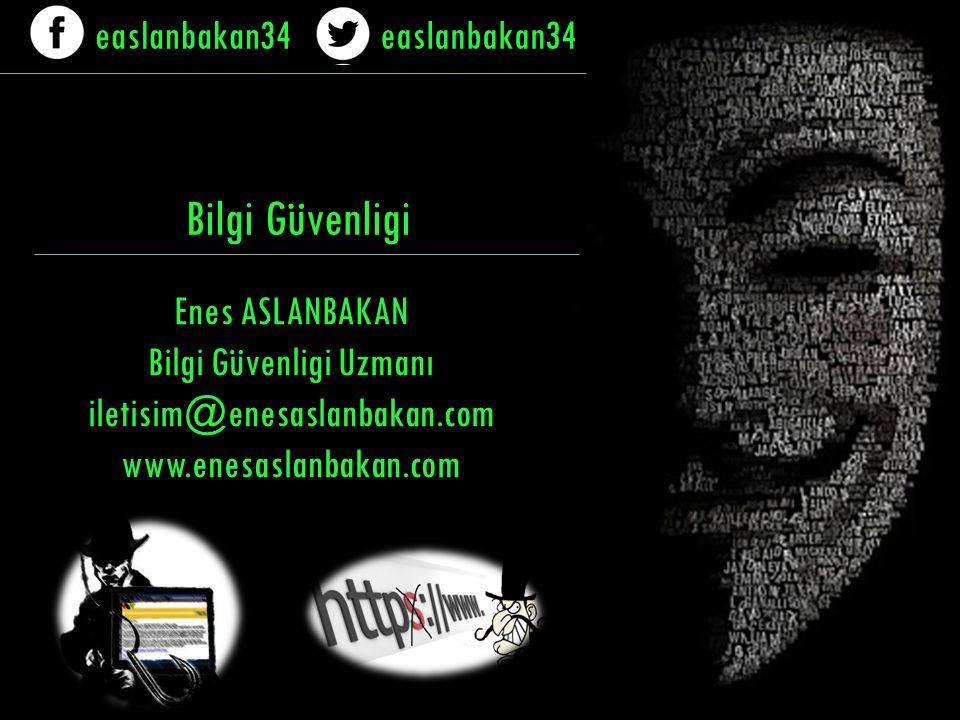 Bilgi Güvenligi Enes ASLANBAKAN Bilgi Güvenligi Uzmanı iletisim@enesaslanbakan.com www.enesaslanbakan.com easlanbakan34