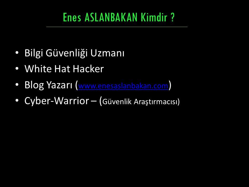 Bilgi Güvenliği Uzmanı White Hat Hacker Blog Yazarı ( www.enesaslanbakan.com ) www.enesaslanbakan.com Cyber-Warrior – ( Güvenlik Araştırmacısı) Enes A