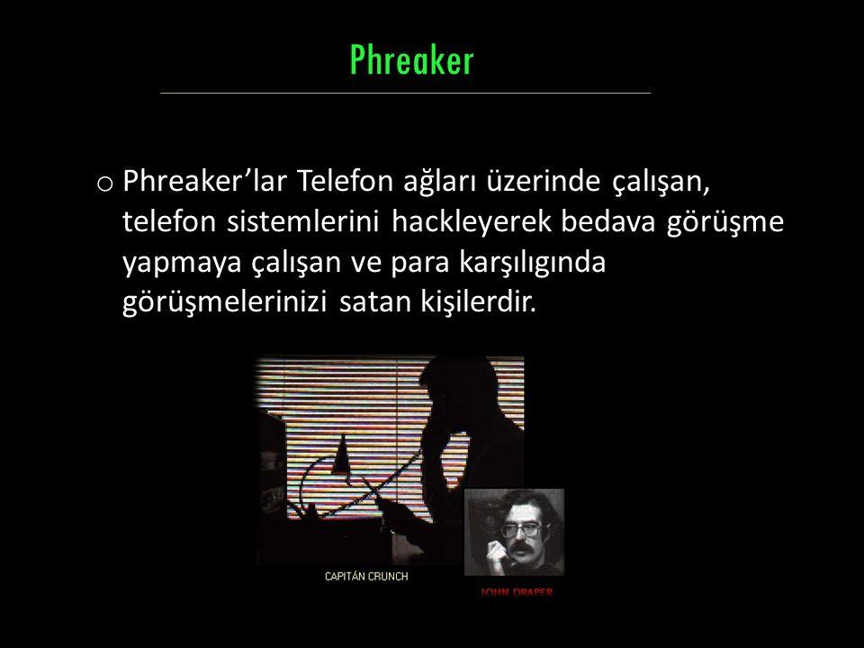 o Phreaker'lar Telefon ağları üzerinde çalışan, telefon sistemlerini hackleyerek bedava görüşme yapmaya çalışan ve para karşılıgında görüşmelerinizi s