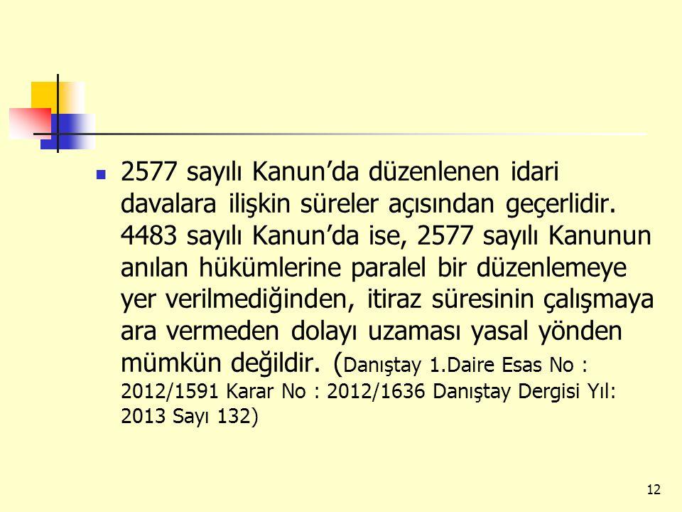 2577 sayılı Kanun'da düzenlenen idari davalara ilişkin süreler açısından geçerlidir. 4483 sayılı Kanun'da ise, 2577 sayılı Kanunun anılan hükümlerine