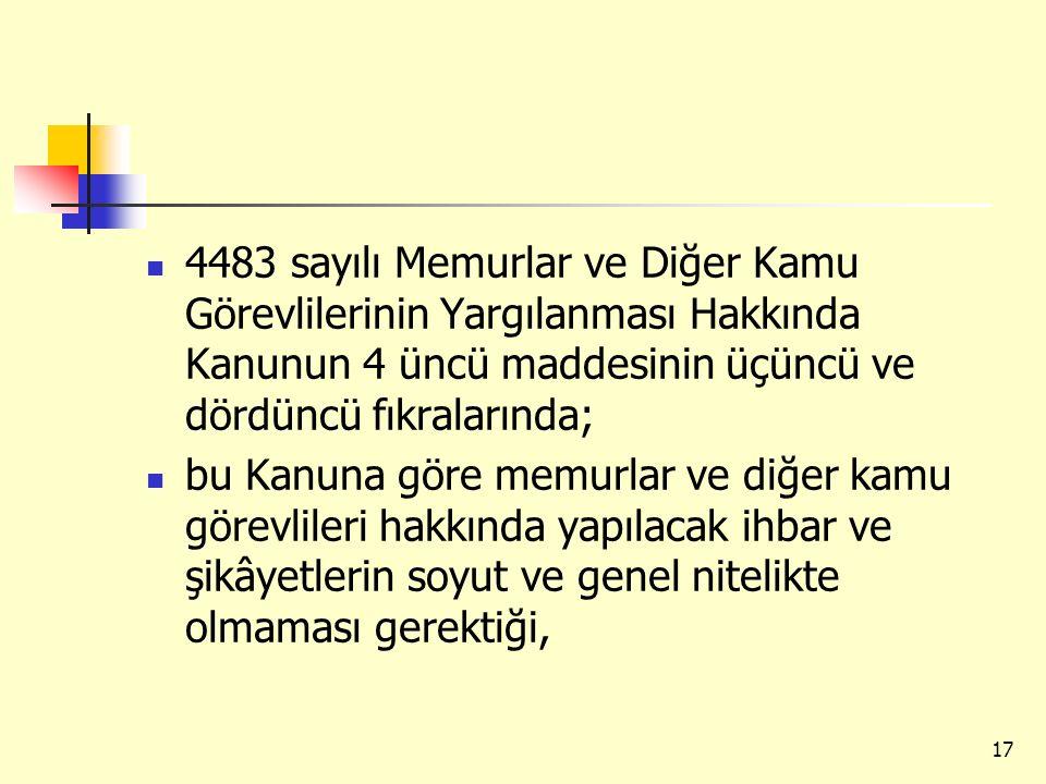4483 sayılı Memurlar ve Diğer Kamu Görevlilerinin Yargılanması Hakkında Kanunun 4 üncü maddesinin üçüncü ve dördüncü fıkralarında; bu Kanuna göre memu