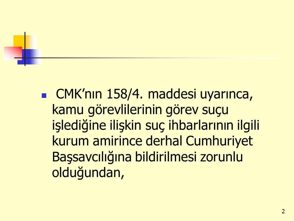 CMK'nın 158/4. maddesi uyarınca, kamu görevlilerinin görev suçu işlediğine ilişkin suç ihbarlarının ilgili kurum amirince derhal Cumhuriyet Başsavcılı