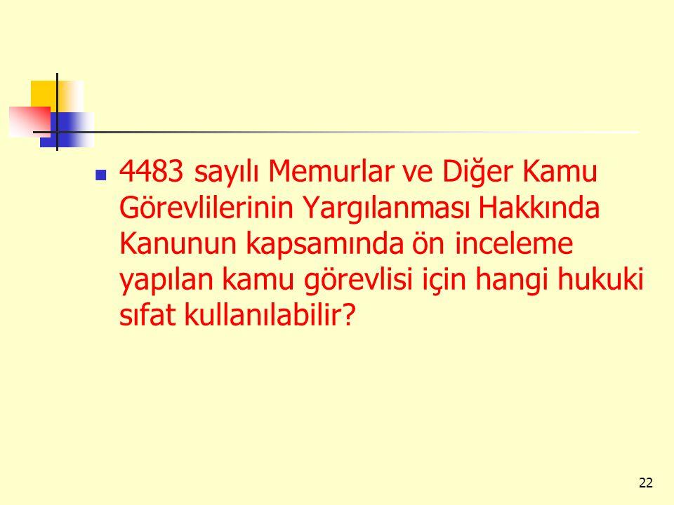 4483 sayılı Memurlar ve Diğer Kamu Görevlilerinin Yargılanması Hakkında Kanunun kapsamında ön inceleme yapılan kamu görevlisi için hangi hukuki sıfat