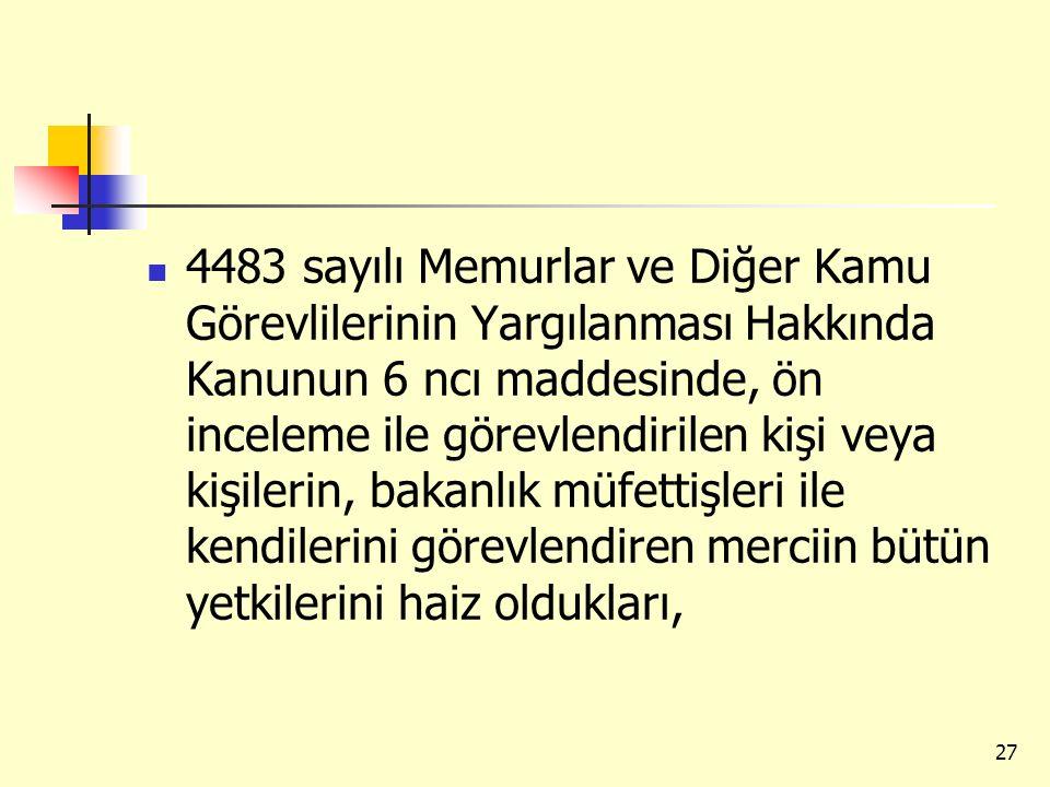 4483 sayılı Memurlar ve Diğer Kamu Görevlilerinin Yargılanması Hakkında Kanunun 6 ncı maddesinde, ön inceleme ile görevlendirilen kişi veya kişilerin,