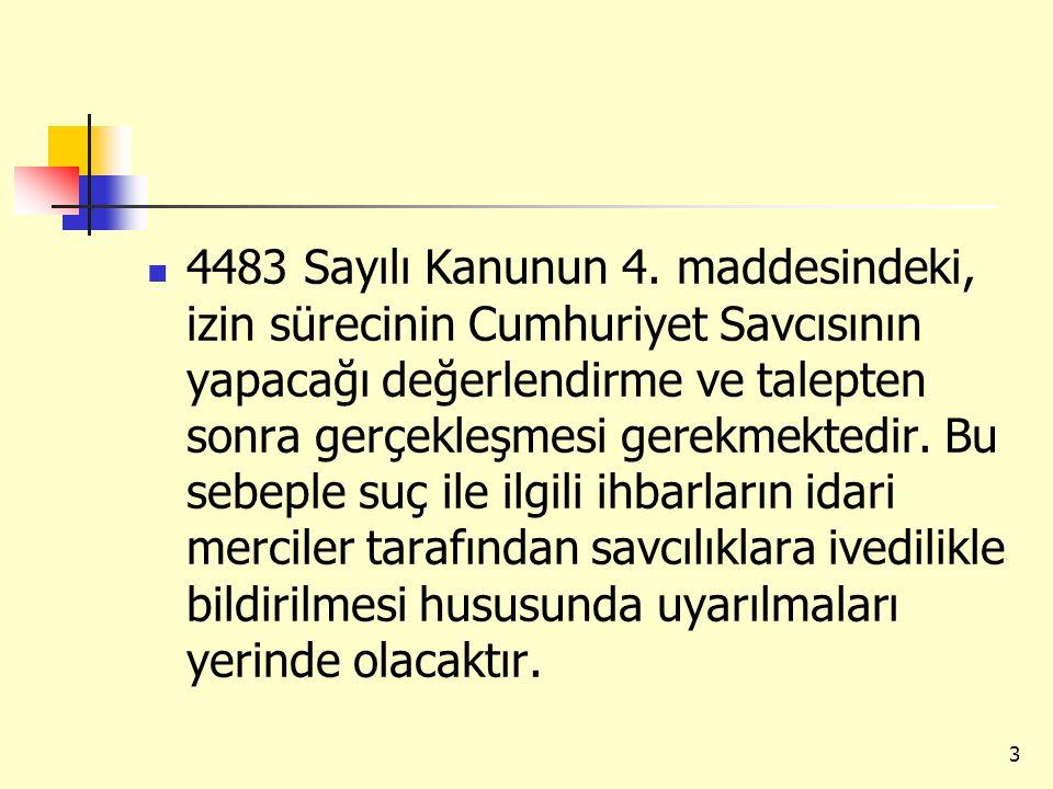 4483 Sayılı Kanunun 4. maddesindeki, izin sürecinin Cumhuriyet Savcısının yapacağı değerlendirme ve talepten sonra gerçekleşmesi gerekmektedir. Bu seb