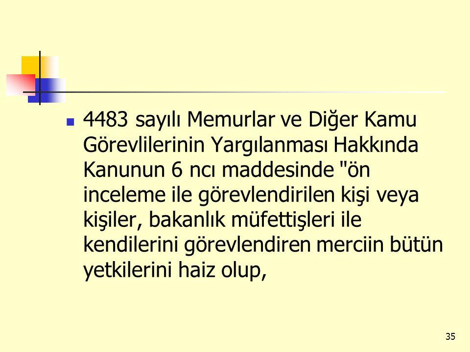 4483 sayılı Memurlar ve Diğer Kamu Görevlilerinin Yargılanması Hakkında Kanunun 6 ncı maddesinde