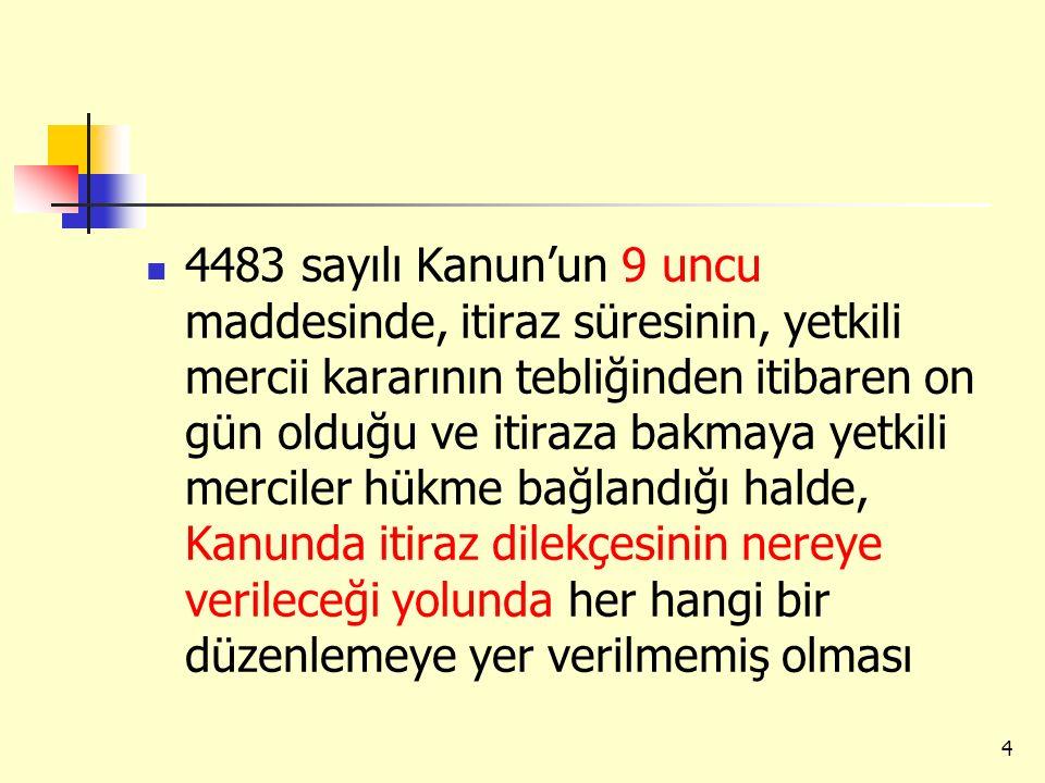 4483 sayılı Kanun'un 9 uncu maddesinde, itiraz süresinin, yetkili mercii kararının tebliğinden itibaren on gün olduğu ve itiraza bakmaya yetkili merci