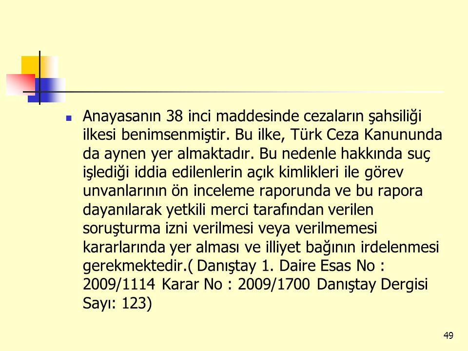 Anayasanın 38 inci maddesinde cezaların şahsiliği ilkesi benimsenmiştir. Bu ilke, Türk Ceza Kanununda da aynen yer almaktadır. Bu nedenle hakkında suç