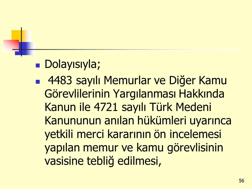 Dolayısıyla; 4483 sayılı Memurlar ve Diğer Kamu Görevlilerinin Yargılanması Hakkında Kanun ile 4721 sayılı Türk Medeni Kanununun anılan hükümleri uyar