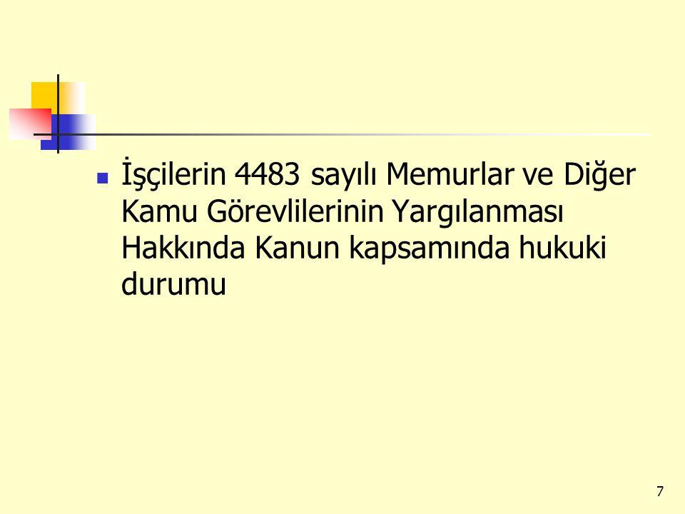 İşçilerin 4483 sayılı Memurlar ve Diğer Kamu Görevlilerinin Yargılanması Hakkında Kanun kapsamında hukuki durumu 7