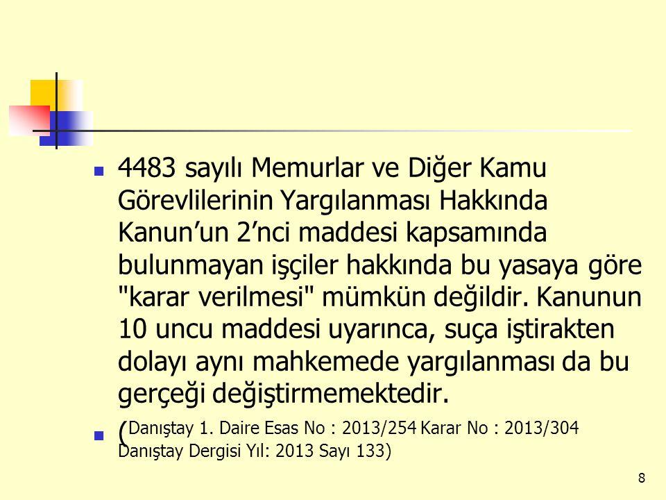 4483 sayılı Memurlar ve Diğer Kamu Görevlilerinin Yargılanması Hakkında Kanun'un 2'nci maddesi kapsamında bulunmayan işçiler hakkında bu yasaya göre