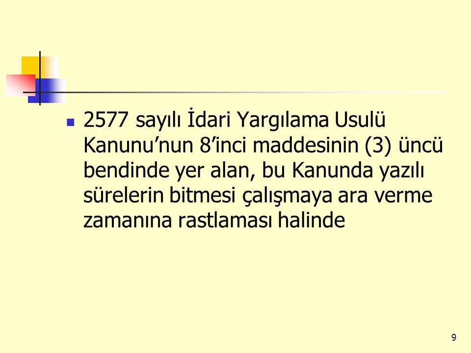 2577 sayılı İdari Yargılama Usulü Kanunu'nun 8'inci maddesinin (3) üncü bendinde yer alan, bu Kanunda yazılı sürelerin bitmesi çalışmaya ara verme zam