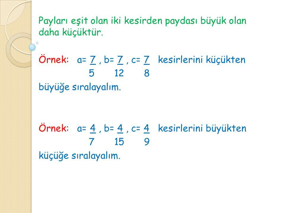 * Eğer kesirlerin payları eşit değilse sıralama yapılırken paylar genişletilerek eşitlenebilir.