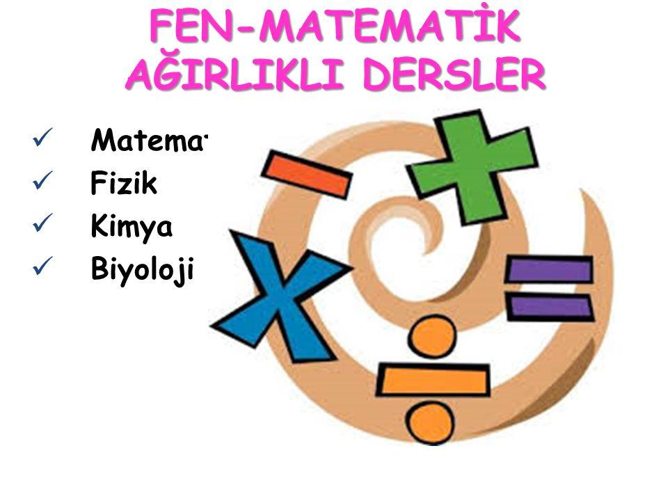 FEN-MATEMATİK AĞIRLIKLI DERSLER Matematik Fizik Kimya Biyoloji
