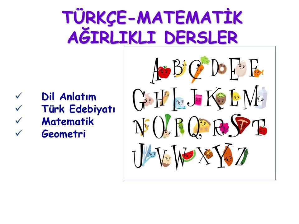 TÜRKÇE-MATEMATİK AĞIRLIKLI DERSLER Dil Anlatım Türk Edebiyatı Matematik Geometri