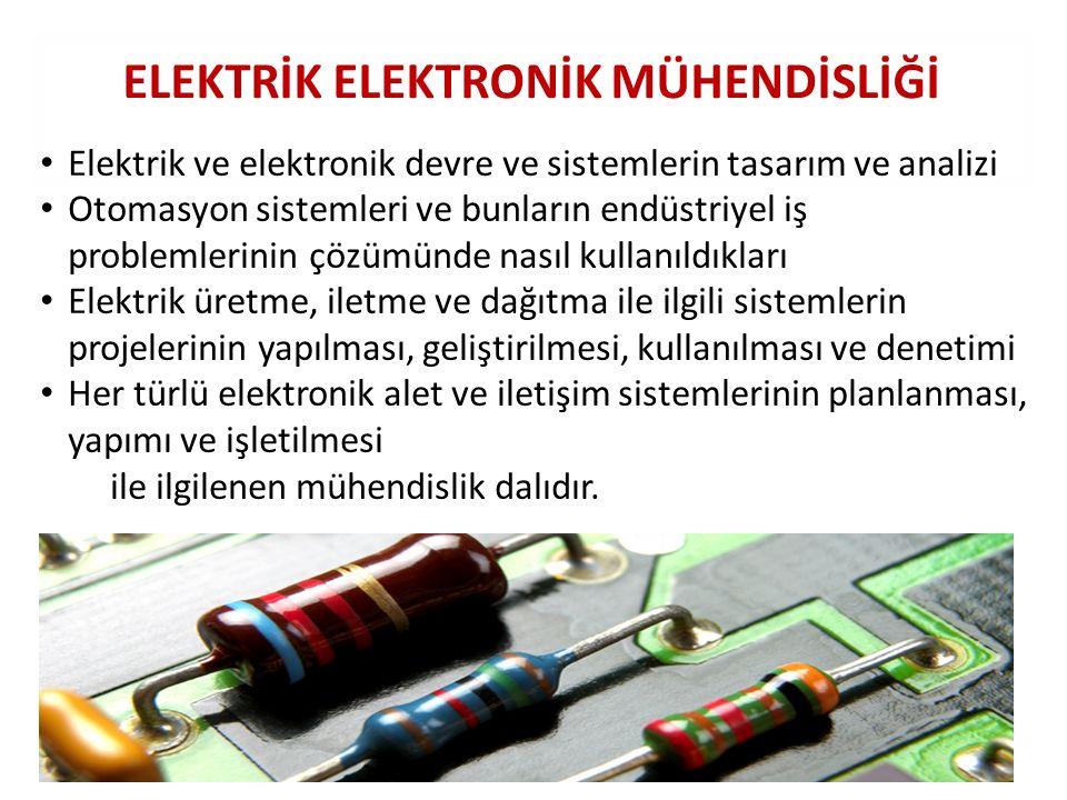 ELEKTRİK ELEKTRONİK MÜHENDİSLİĞİ Elektrik ve elektronik devre ve sistemlerin tasarım ve analizi Otomasyon sistemleri ve bunların endüstriyel iş proble