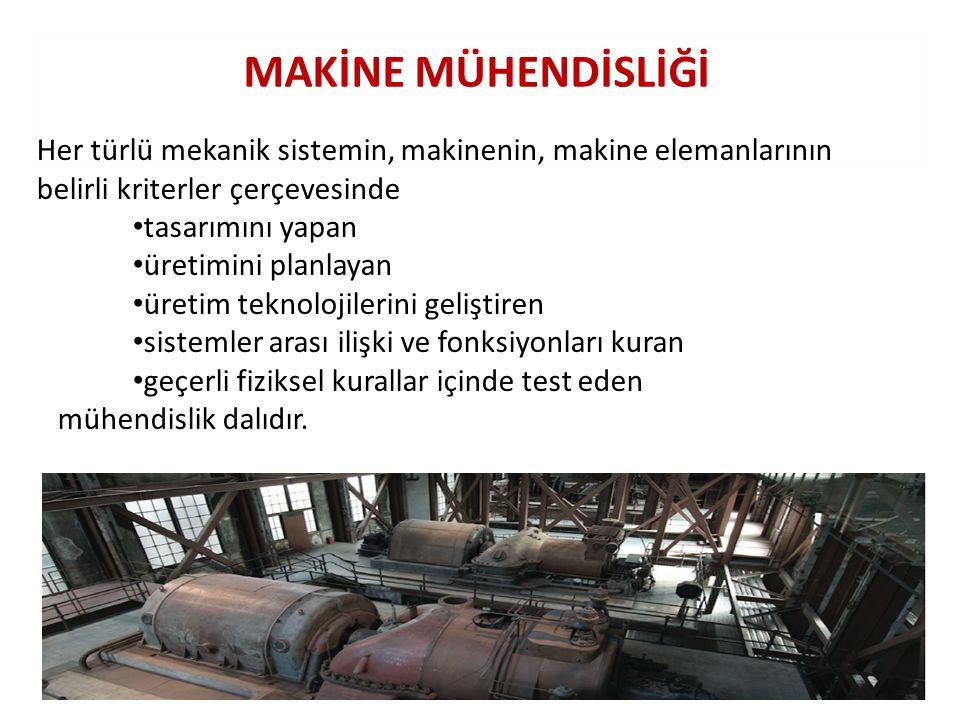 MAKİNE MÜHENDİSLİĞİ Her türlü mekanik sistemin, makinenin, makine elemanlarının belirli kriterler çerçevesinde tasarımını yapan üretimini planlayan ür