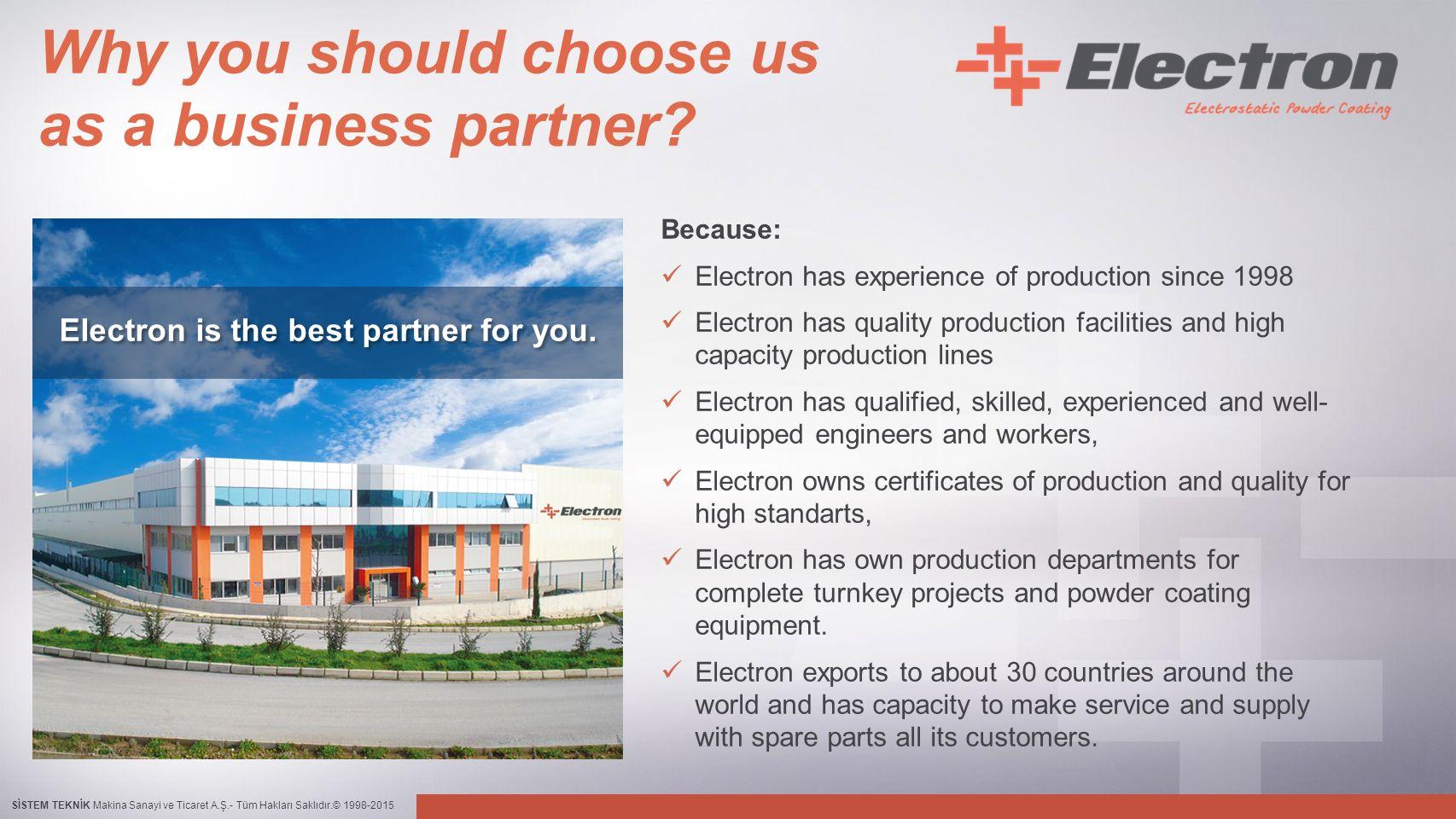 SİSTEM TEKNİK Makina Sanayi ve Ticaret A.Ş.- Tüm Hakları Saklıdır.© 1998-2015 Why you should choose us as a business partner? Electron is the best par