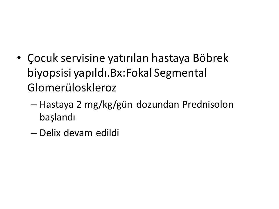 Çocuk servisine yatırılan hastaya Böbrek biyopsisi yapıldı.Bx:Fokal Segmental Glomerüloskleroz – Hastaya 2 mg/kg/gün dozundan Prednisolon başlandı – Delix devam edildi