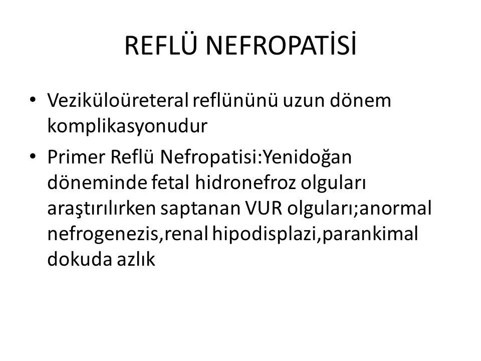 REFLÜ NEFROPATİSİ Veziküloüreteral reflününü uzun dönem komplikasyonudur Primer Reflü Nefropatisi:Yenidoğan döneminde fetal hidronefroz olguları araştırılırken saptanan VUR olguları;anormal nefrogenezis,renal hipodisplazi,parankimal dokuda azlık