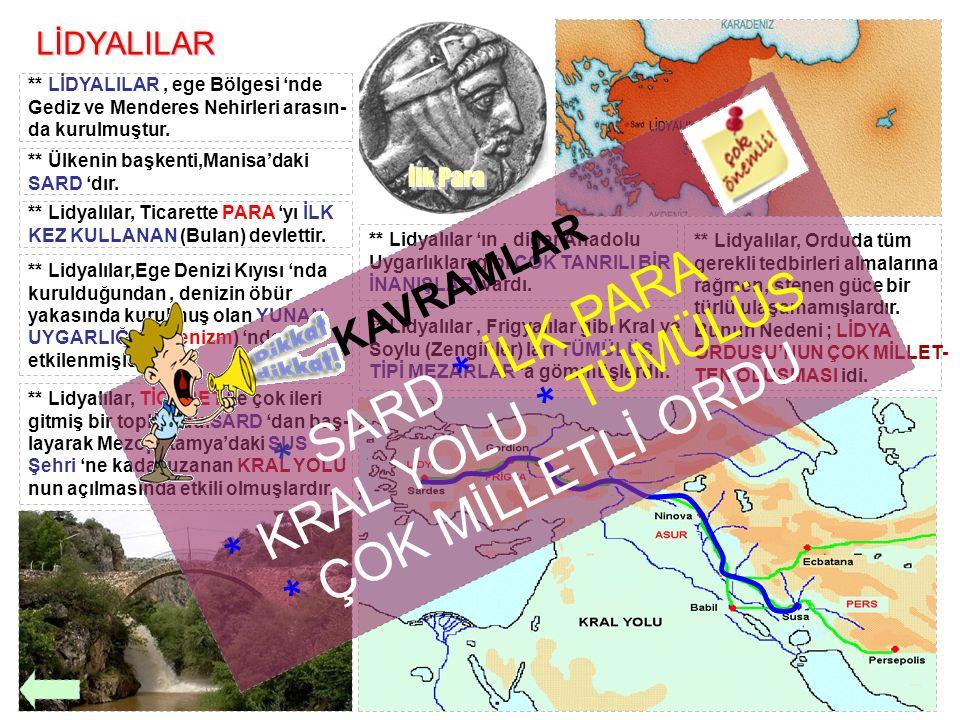 LİDYALILAR ** LİDYALILAR, ege Bölgesi 'nde Gediz ve Menderes Nehirleri arasın- da kurulmuştur. ** Ülkenin başkenti,Manisa'daki SARD 'dır. ** Lidyalıla