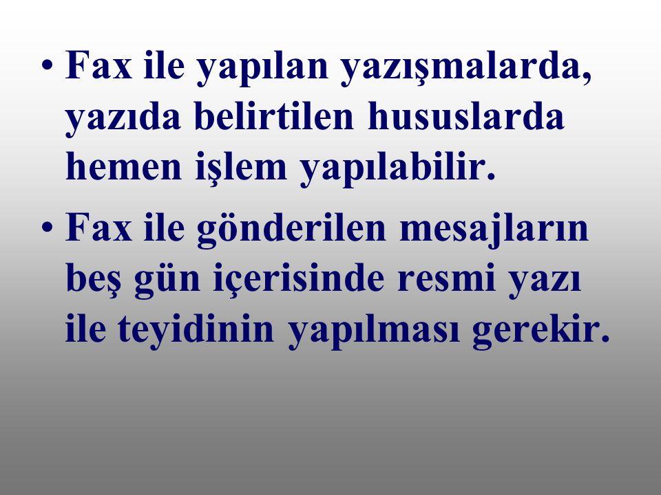 Fax ile yapılan yazışmalarda, yazıda belirtilen hususlarda hemen işlem yapılabilir. Fax ile gönderilen mesajların beş gün içerisinde resmi yazı ile te