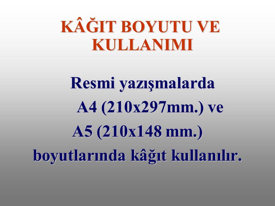 KÂĞIT BOYUTU VE KULLANIMI Resmi yazışmalarda A4 (210x297mm.) ve A4 (210x297mm.) ve A5 (210x148 mm.) boyutlarında kâğıt kullanılır.