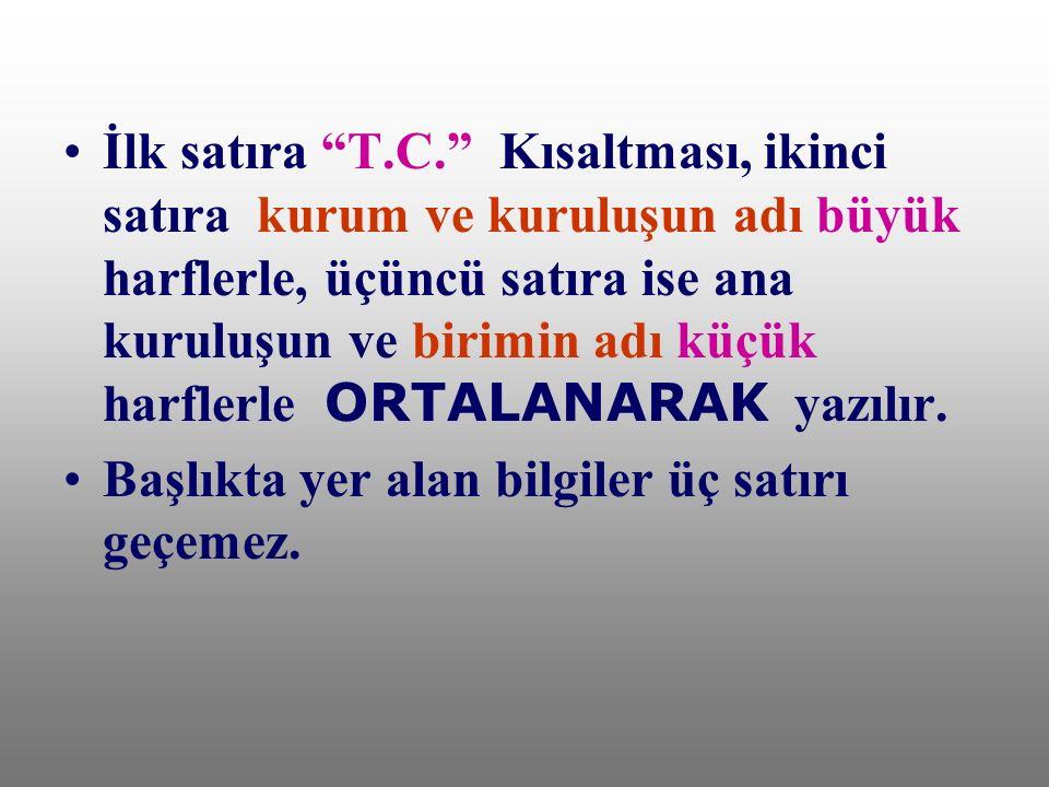 """İlk satıra """"T.C."""" Kısaltması, ikinci satıra kurum ve kuruluşun adı büyük harflerle, üçüncü satıra ise ana kuruluşun ve birimin adı küçük harflerle ORT"""
