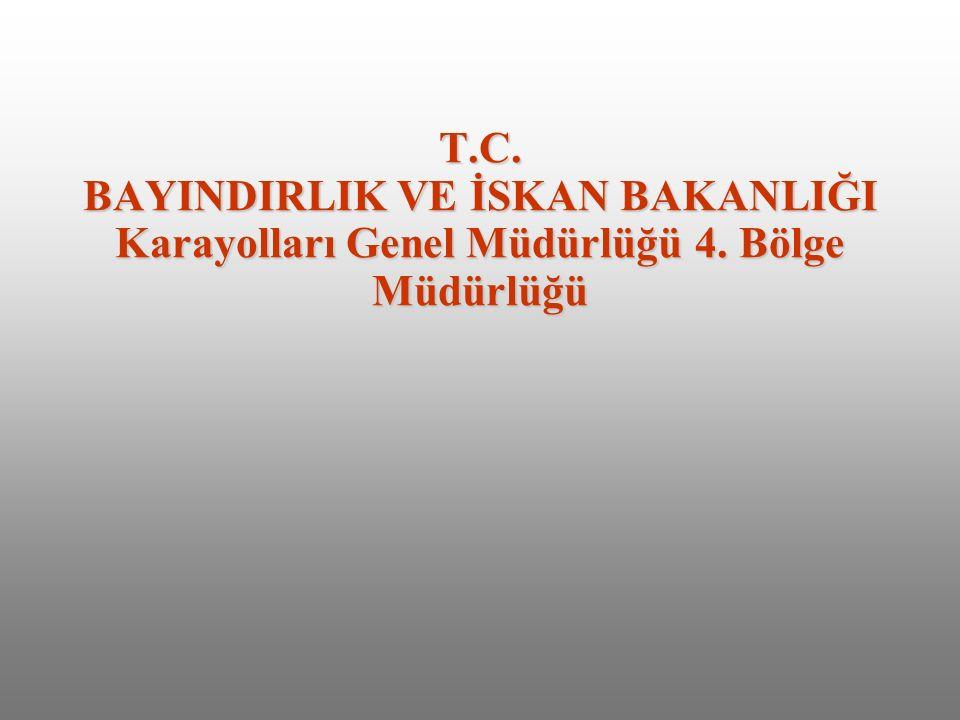 T.C. BAYINDIRLIK VE İSKAN BAKANLIĞI Karayolları Genel Müdürlüğü 4. Bölge Müdürlüğü